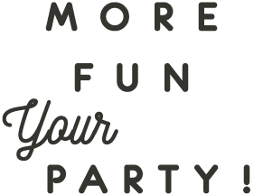 MORE FUN your PARTY!